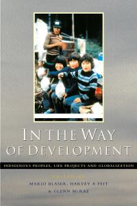 In the Way of Development : Indigenous Peoples, Life Projects and Globalization
